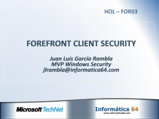 FOREFRONT CLIENT SECURITY Juan Luis  García Rambla MVP Windows Security jlrambla@informatica64