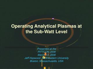 Operating Analytical Plasmas at the Sub-Watt Level