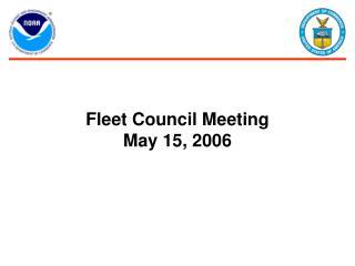 Fleet Council Meeting May 15, 2006