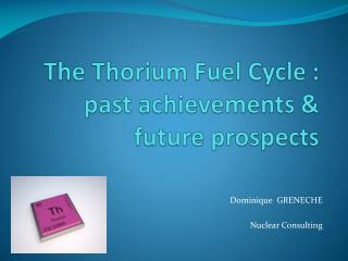 The Thorium Fuel Cycle : past achievements & future prospects