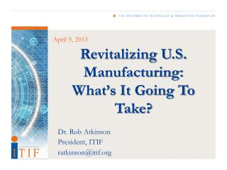 Revitalizing U.S. Manufacturing:  What's It Going To Take?