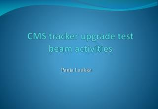 CMS tracker upgrade test beam activities