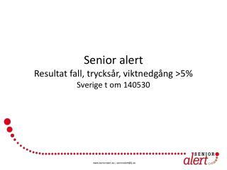 Senior alert  Resultat fall,  trycksår, viktnedgång >5%  Sverige t  om  140530