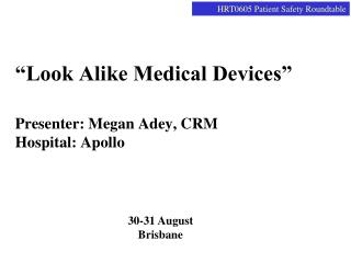"""Look Alike Medical Devices"" Presenter: Megan Adey, CRM Hospital: Apollo"