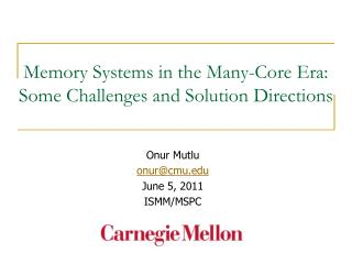 Memory Systems in the Many-Core Era: Some  Challenges and Solution Directions