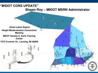 """MIDOT CORS UPDATE""                             Shawn Roy – MIDOT MSRN Administrator"