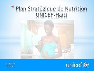 Plan Stratégique de Nutrition UNICEF- Haiti