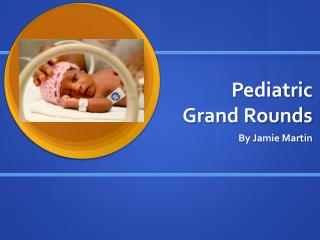 Pediatric  Grand Rounds