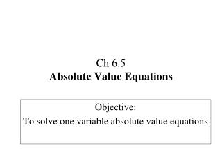 Ch 6.5 Absolute Value Equations