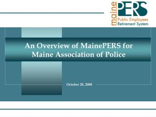 An Overview of MainePERS for  Maine Association of Police