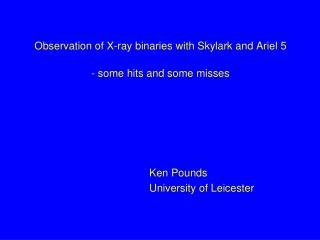 Observation of X-ray binaries with Skylark and Ariel 5 - some hits and some misses