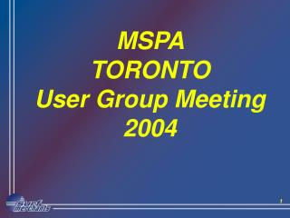 MSPA  TORONTO User Group Meeting  2004