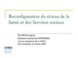 Reconfiguration du réseau de la Santé et des Services sociaux