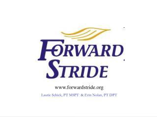 forwardstride Laurie Schick, PT MSPT  & Erin Nolan, PT DPT