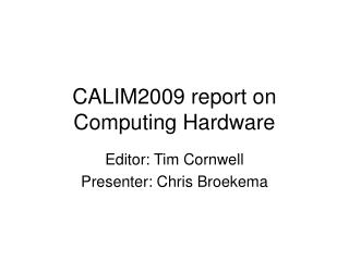 CALIM2009 report on Computing Hardware