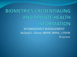 BIOMETRICS CREDENTIALING AND PRIVATE HEALTH INFORMATION