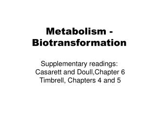 Metabolism - Biotransformation