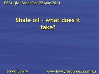 Shale oil – what does it take?