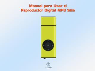 Manual para Usar el  Reproductor Digital MP3 Slim