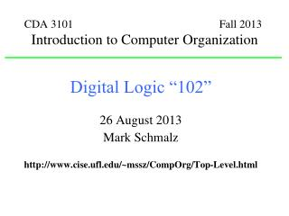 "Digital Logic ""102"" 26 August 2013 Mark Schmalz"