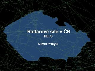 Radarové sítě v ČR KBLS  David Přibyla