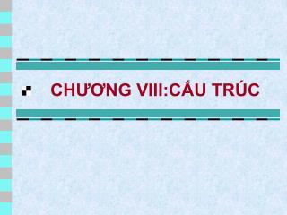 CHƯƠNG VIII:CẤU TRÚC