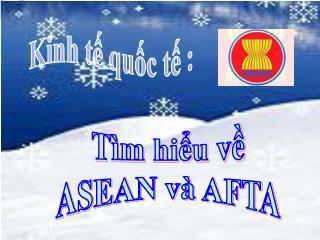 Tìm hiểu về ASEAN và AFTA