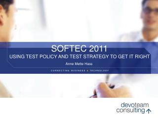 SOFTEC 2011  Using  Test Policy and  Test  Strategy  to  get it Right