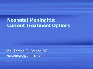 Neonatal Meningitis:  Current Treatment Options