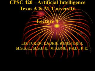 CPSC 420 � Artificial Intelligence Texas A & M  University Lecture 8