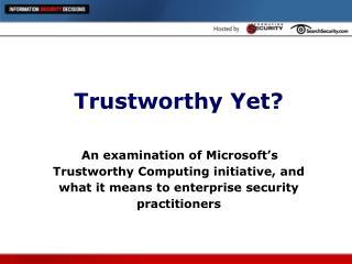 Trustworthy Yet?