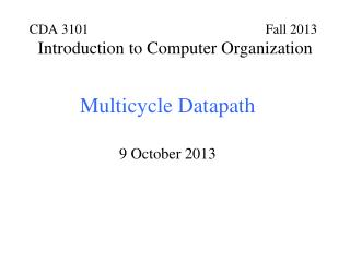 Multicycle Datapath 9 October 2013