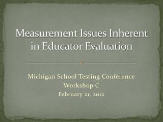 Measurement Issues Inherent in Educator Evaluation