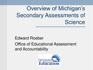 Overview of Michigan's Secondary Assessments of Science