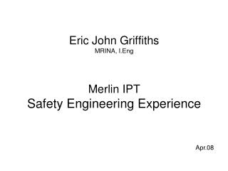 Eric John Griffiths MRINA, I.Eng Merlin IPT Safety Engineering Experience
