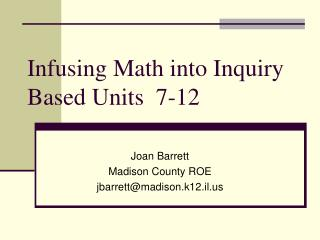 Infusing Math into Inquiry Based Units  7-12