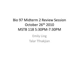 Bio 97 Midterm 2 Review Session October 26 th  2010 MSTB 118 5:30PM-7:30PM
