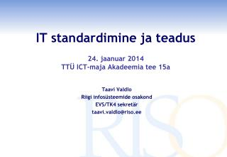 IT standardimine ja teadus 24. jaanuar 2014 TTÜ ICT-maja Akadeemia tee 15a