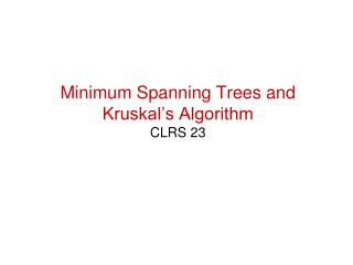 Minimum Spanning Trees and Kruskal's Algorithm CLRS 23