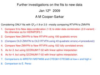 Further investigations on the fits to new data Jan 12 th   2009 A M Cooper-Sarkar
