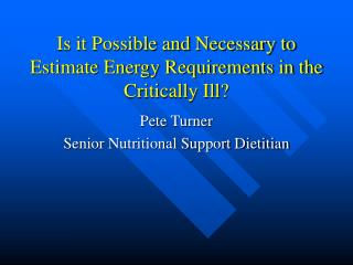 Is it Possible and Necessary to Estimate Energy Requirements in the Critically Ill