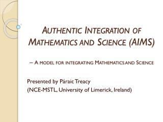 Presented by Páraic Treacy  (NCE-MSTL, University of Limerick, Ireland)