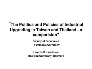 """ The Politics and Policies of Industrial Upgrading in Taiwan and Thailand - a comparision"""