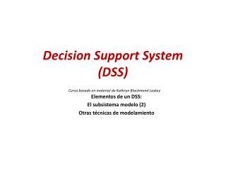 Decision Support System (DSS) Curso basado en material de  Kathryn Blackmond Laskey