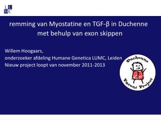 remming van Myostatine en TGF- β  in Duchenne met behulp van exon skippen Willem Hoogaars,