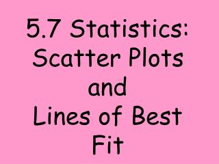 5.7 Statistics: Scatter Plots and Lines of Best Fit