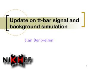 Update on tt-bar signal and background simulation