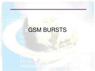 GSM BURSTS
