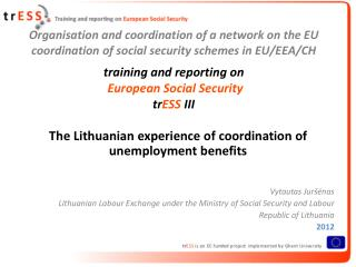 The  Lithuanian experience of coordination of unemployment benefits  Vytautas Juršėnas
