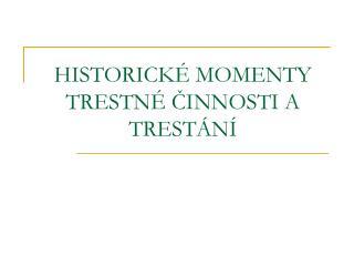 HISTORICKÉ MOMENTY TRESTNÉ ČINNOSTI A TRESTÁNÍ